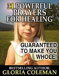 31 Powerful Prayers for Healing - Guaranteed To Make You Whole! (31 Powerful Prayers Series)