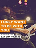 I Only Want To Be With You im Stil von