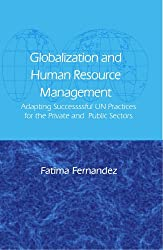 Globalization And Human Resource Management: Adapting Successful Un Practices for the Privae And Pubic Sectors