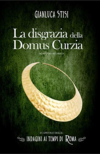 La disgrazia della Domus Curzia (Indagini ai tempi di Roma Vol. 1)