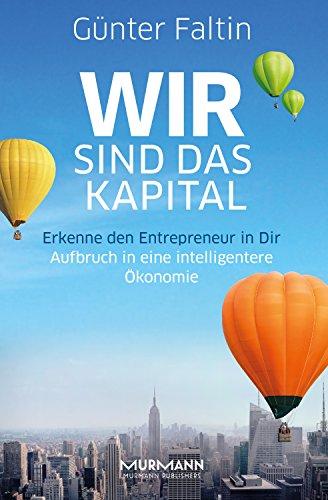 Wir sind das Kapital: Erkenne den Entrepreneur in Dir. Aufbruch in eine intelligentere Ökonomie -