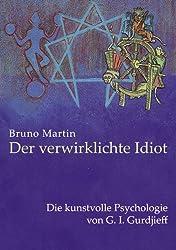 Der verwirklichte Idiot: Die kunstvolle Psychologie von G.I. Gurdjieff (German Edition)