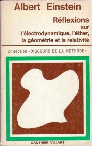 Réflexions sur l'électrodynamique l'éther la géométrie et la relativité Collection Discours de la méthode par Einstein Albert