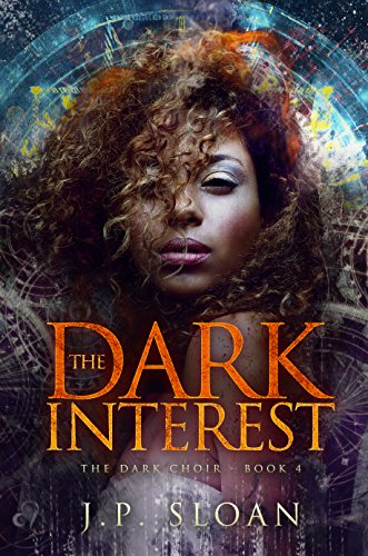 The Dark Interest (The Dark Choir Book 4) by [Sloan, J.P.]