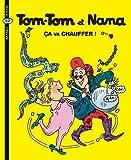 Ca va chauffer ! : Tom-Tom et Nana. 15 | Cohen, Jacqueline (1943-....). Auteur