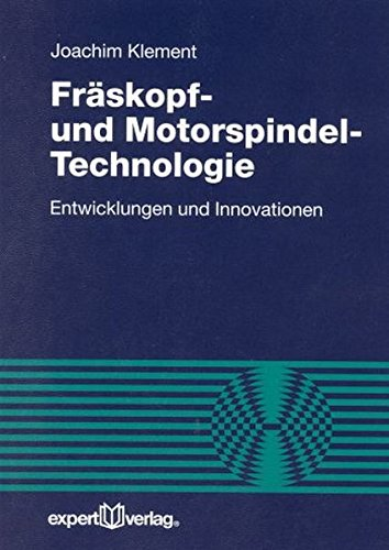 Fräskopf- und Motorspindel-Technologie: Entwicklungen und Innovationen (Reihe Technik)