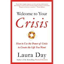 Welcome to Your Crisis: How to Use the Power of Crisis to Create the Life You Want (English Edition)