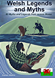 Welsh Legends and Myths: 80 Myths and Legends from across Wales (English Edition)