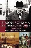 A History of Britain 3: 1776-2000 - The Fate of Empire: Fate of Empire; 1776-2001 Vol 3