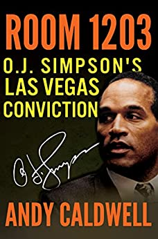 ROOM 1203: O.J. Simpson's Las Vegas Conviction by [Caldwell, Andy]