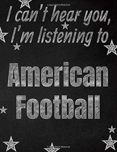 I can't hear you, I'm listening to American Football creative writing lined notebook: Promoting band fandom and music creativity through writing...one day at a time (Book Boys American Handy)