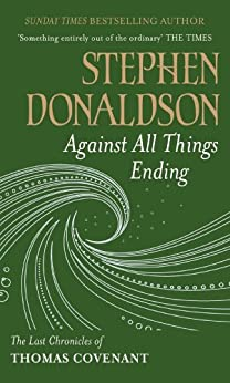Against All Things Ending: The Last Chronicles of Thomas Covenant (The Last Chronicles of Thomas Covenant Series Book 3) by [Donaldson, Stephen]