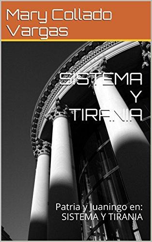SISTEMA Y TIRANIA: Patria y Juaningo en: SISTEMA Y TIRANIA eBook ...
