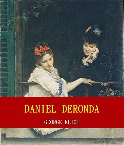 Daniel Deronda (Unabridged Content) (Famous Classic Author's Work) (ANNOTATED) (English Edition)