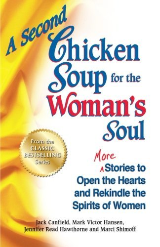 A Second Chicken Soup for the Woman's Soul: More Stories to Open the Hearts and Rekindle the Spirits of Women by Jack Canfield (2012-09-18)