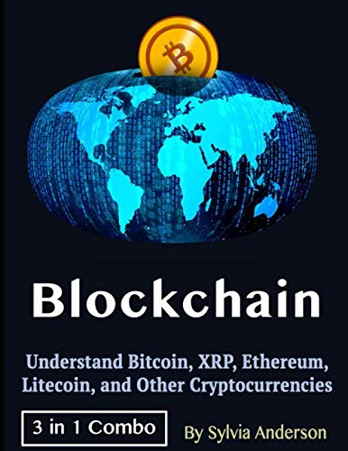 Blockchain: Understand Bitcoin, XRP, Ethereum, Litecoin, and Other Cryptocurrencies