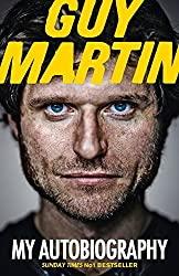 Guy Martin: My Autobiography by Martin, Guy (May 8, 2014) Hardcover