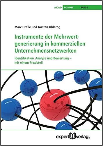 Instrumente der Mehrwert-Generierung in kommerziellen Unternehmensnetzwerken: Identifikation, Analyse und Bewertung - mit einem Praxisteil (AKAD-Schriftenreihe)