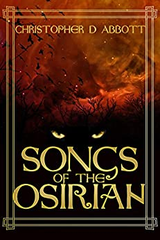 Songs of the Osirian by [Abbott, Christopher D, James, Rob]