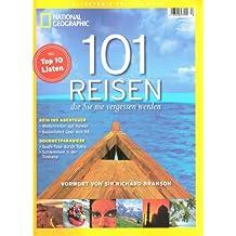 National Geographic Deutsch: Collector's edition Nr. 13: 101 (Hunderteins) Reisen, die Sie nie vergessen werden. Mit Top 10 Listen.