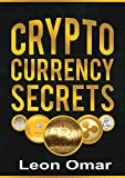 Cryptocurrency Secrets (Updated for 2018): Get the insider secrets of a highly experienced Cryptocurrency trader (Internet Marketing Series Book 4)