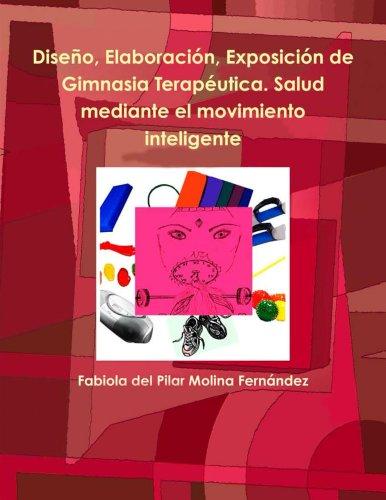 Diseño, Elaboración, Exposición de Gimnasia terapéutica. Salud mediante el movimiento inteligente (Buena calidad-ebook) por Fabiola del Pilar Molina Fernández