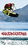 Wakeboarding: How To Wakeboard - A Step By Step guide! (English Edition)