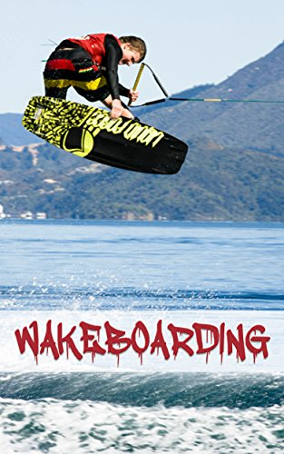 Wakeboarding: How To Wakeboard - A Step By Step guide!