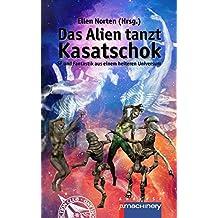 Das Alien tanzt Kasatschok: SF und Fantastik aus einem heiteren Universum