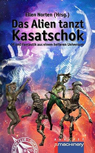 das-alien-tanzt-kasatschok-sf-und-fantastik-aus-einem-heiteren-universum-german-edition