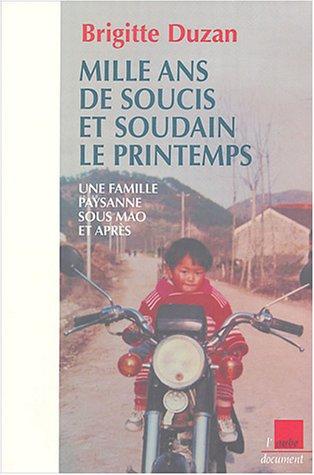 Mille ans de soucis et soudain le printemps : Une famille paysanne sous Mao et après par Brigitte Duzan