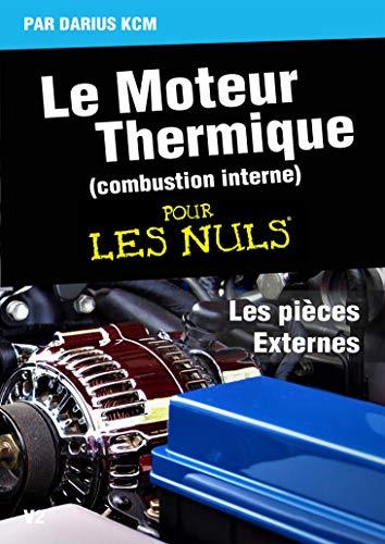 Couverture du livre Le moteur thermique (Combustion interne)  pour les nuls-LES PIÈCES EXTERNES: TOME 3(New édition)