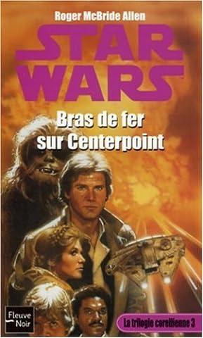 Star wars, la trilogie corellienne, tome 3 : Bras de