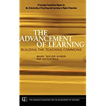 The Advancement of Learning: Building the Teaching Commons (Jossey-Bass/Carnegie Foundation for the Advancement of Teach)