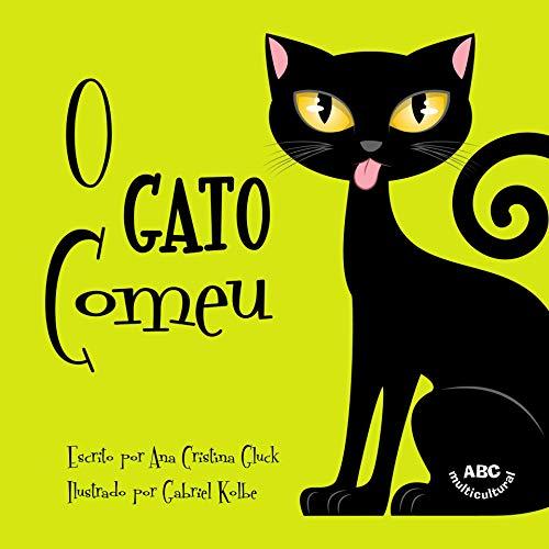 O Gato Comeu: Um livro infantil em português muito divertido baseado numa brincadeira popular brasileira (Portuguese Edition) por Ana Cristina Gluck