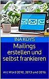 Mailings erstellen und selbst frankieren: mit Word 2010, 2013 und 2016 (kurz & knackig 8)