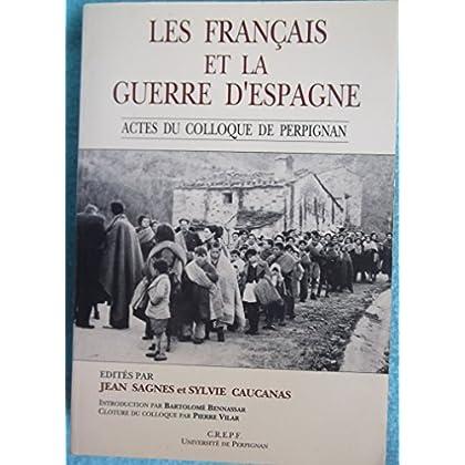 Les Français et la guerre d'Espagne: Actes du colloque tenu à Perpignan les 28, 29, et 30 septembre 1989