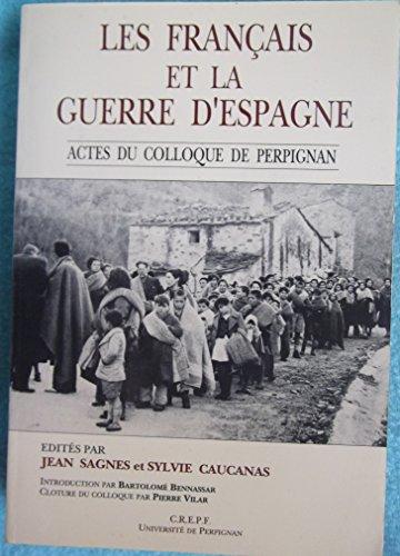 Les Français et la guerre d'Espagne: Actes du colloque tenu à Perpignan les 28, 29, et 30 septembre 1989 par Sagnes