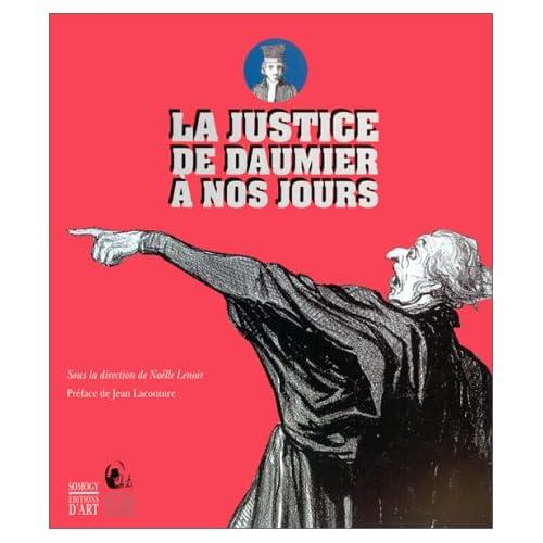 La justice, de Daumier à nos jours : Exposition, 17 octobre 1999-30 janvier 2000, Centre d'art Jacques-Henri Lartigue, L'Isle-Adam