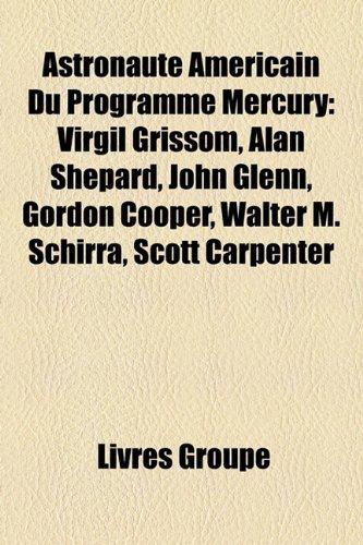 Astronaute Amricain Du Programme Mercury: Virgil Grissom, Alan Shepard, John Glenn, Gordon Cooper, Walter M. Schirra, Scott Carpenter