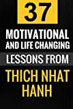 Thich Nhat Hanh: 37 Motivational and Life-Changing Lessons from Thich Nhat Hanh