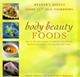 Body and Beauty Foods: 100 Delicious Recipes to Improve Your Health, Increase Your Energy and Enhance Your Looks (Foods That Heal Cookbooks)