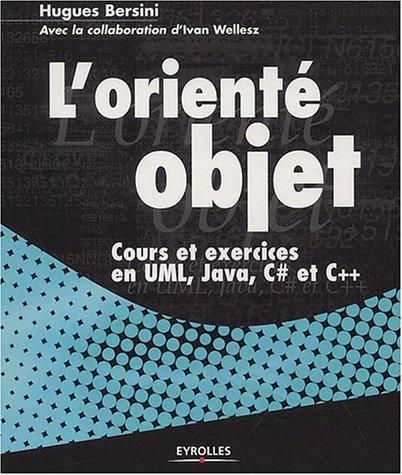 L'Orienté Objet : Cours et exercices en Java, C#, C++ et UML par Hugues Bersini