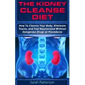 The Kidney Cleanse Diet: How To Cleanse Your Body, Eliminate Toxins, and Feel Rejuvenated Without Dangerous Drugs or Procedures (Cleansing Guidebooks Book 2) (English Edition)