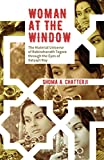Woman at the Window:  The Material Universe of Rabindranath Tagore Through the Eyes of Satyajit Ray