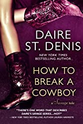 How To Break A Cowboy: A Savage Tale (Saucy Stories and More) (Savage Tales Book 1) (English Edition)