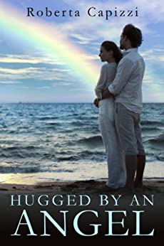 Hugged By An Angel: (Angel Series, Book 1) by [Capizzi, Roberta]