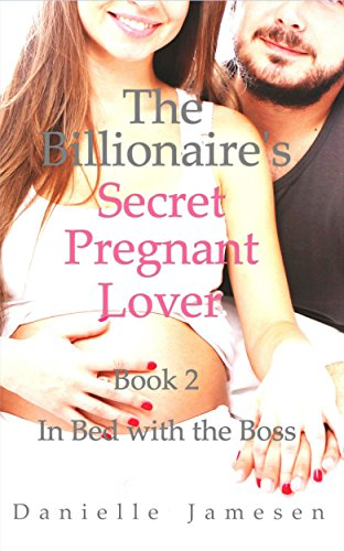 The Billionaire's Secret Pregnant Lover 2: In Bed with the Boss