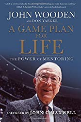 A Game Plan for Life: The Power of Mentoring by John Wooden (2011-03-08)