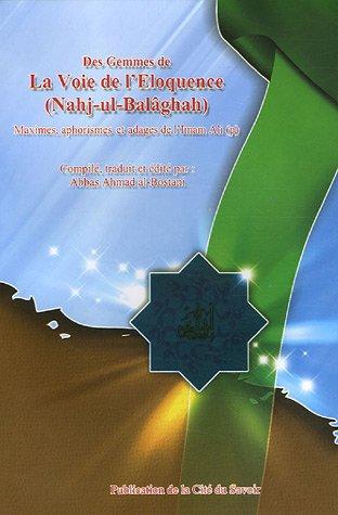 Des gemmes de La Voie de l'Eloquence (Nahj-ul-Balâghah) : Maximes, aphorismes et adages de l'Imam Ali